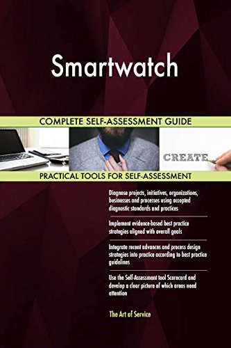 Smartwatch All-Inclusive Self-Assessment - More than 680 Success Criteria, Instant Visual Insights, Comprehensive Spreadsheet Dashboard, Auto-Prioritized for Quick Results